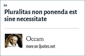 Occam: Pluralitas non ponenda est sine necessitate