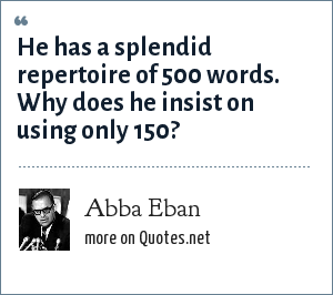 Abba Eban: He has a splendid repertoire of 500 words. Why does he insist on using only 150?