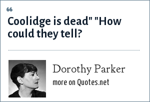 Dorothy Parker: Coolidge is dead