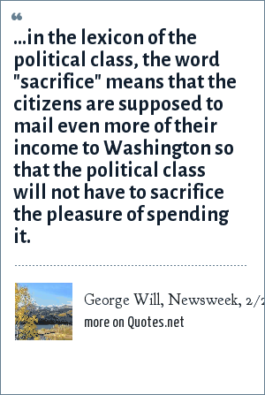 George Will, Newsweek, 2/22/93: ...in the lexicon of the political class, the word
