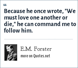 E.M. Forster: Because he once wrote,