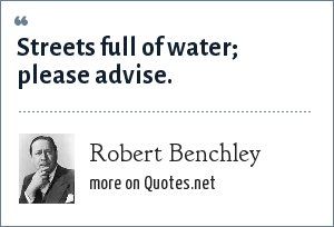 Robert Benchley: Streets full of water; please advise.