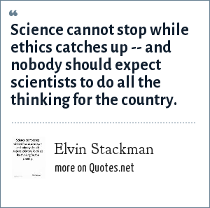 Elvin Stackman: Science cannot stop while ethics catches up -- and nobody should expect scientists to do all the thinking for the country.