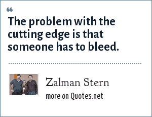 Zalman Stern: The problem with the cutting edge is that someone has to bleed.