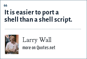Larry Wall: It is easier to port a shell than a shell script.