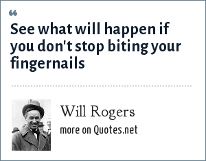 Will Rogers: See what will happen if you don't stop biting your fingernails