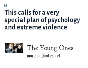 The Young Ones: This calls for a very special plan of psychology and extreme violence