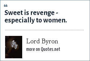 Lord Byron: Sweet is revenge - especially to women.