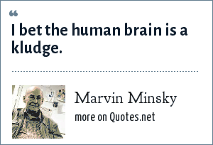 Marvin Minsky: I bet the human brain is a kludge.