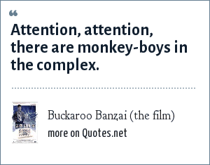 Buckaroo Banzai (the film): Attention, attention, there are monkey-boys in the complex.
