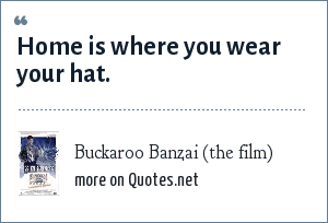 Buckaroo Banzai (the film): Home is where you wear your hat.