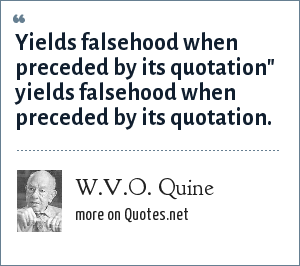 W.V.O. Quine: Yields falsehood when preceded by its quotation