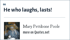 Mary Pettibone Poole: He who laughs, lasts!
