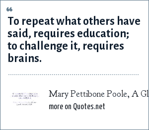 Mary Pettibone Poole, A Glass Eye at a Keyhole, 1938: To repeat what others have said, requires education; to challenge it, requires brains.