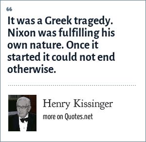 Henry Kissinger It Was A Greek Tragedy Nixon Was