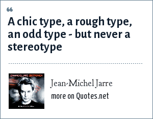 Jean-Michel Jarre: A chic type, a rough type, an odd type - but never a stereotype