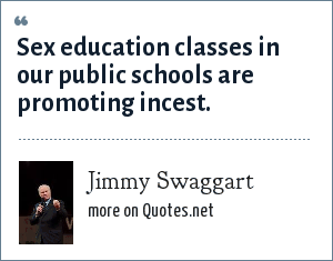 Jimmy Swaggart: Sex education classes in our public schools are promoting incest.