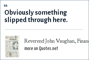 Reverend John Vaughan, Financial administrator for the Archdiocese of Miami (when asked why they held stock in companies that ma: Obviously something slipped through here.