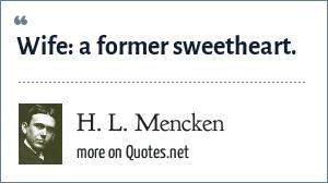 H. L. Mencken: Wife: a former sweetheart.
