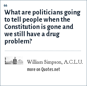 William Simpson, A.C.L.U.: What are politicians going to tell people when the Constitution is gone and we still have a drug problem?