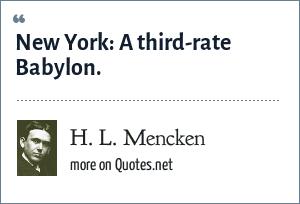 H. L. Mencken: New York: A third-rate Babylon.