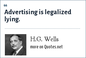 H.G. Wells: Advertising is legalized lying.
