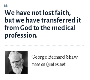 George Bernard Shaw We Have Not Lost Faith But We Have Transferred