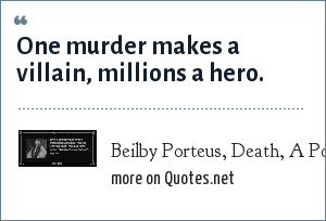 Beilby Porteus, Death, A Poem: One murder makes a villain, millions a hero.