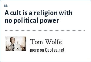 Tom Wolfe: A cult is a religion with no political power