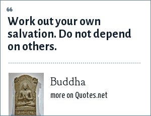 Buddha Work Out Your Own Salvation Do Not Depend On Others