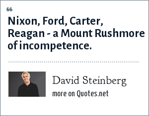 David Steinberg: Nixon, Ford, Carter, Reagan - a Mount Rushmore of incompetence.