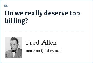 Fred Allen: Do we really deserve top billing?