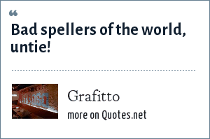 Grafitto: Bad spellers of the world, untie!