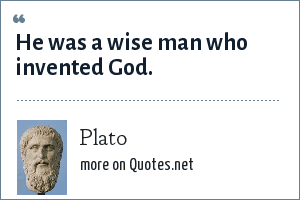 Plato: He was a wise man who invented God.