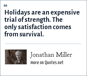 Jonathan Miller: Holidays are an expensive trial of strength. The only satisfaction comes from survival.