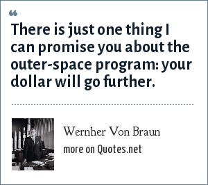 Wernher Von Braun: There is just one thing I can promise you about the outer-space program: your dollar will go further.