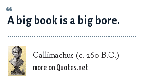 Callimachus (c. 260 B.C.): A big book is a big bore.