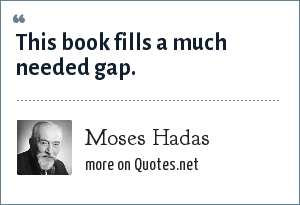 Moses Hadas: This book fills a much needed gap.