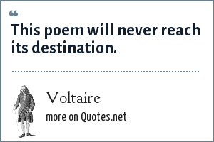Voltaire: This poem will never reach its destination.