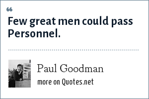 Paul Goodman: Few great men could pass Personnel.