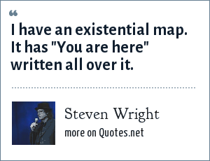 Steven Wright: I have an existential map. It has