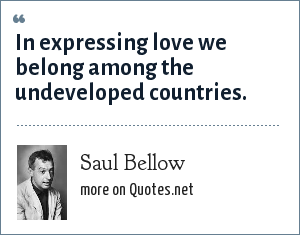 Saul Bellow: In expressing love we belong among the undeveloped countries.