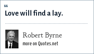 Robert Byrne: Love will find a lay.