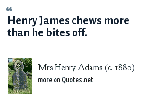 Mrs Henry Adams (c. 1880): Henry James chews more than he bites off.