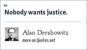 Alan Dershowitz: Nobody wants justice.