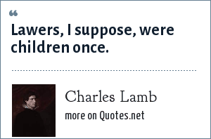 Charles Lamb: Lawers, I suppose, were children once.