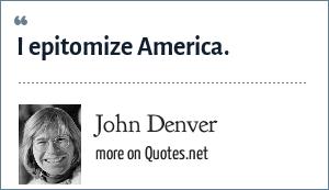 John Denver: I epitomize America.