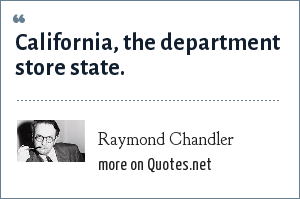 Raymond Chandler: California, the department store state.
