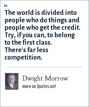 Dwight Morrow: The world is divided into people who do things and people who get the credit
