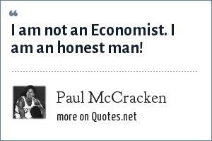 Paul McCracken: I am not an Economist. I am an honest man!